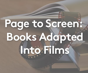 Page to Screen: Books Adapted Into Films
