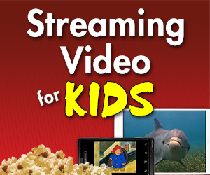 Streaming Video for Kids