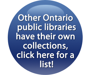 Other Ontario public libraries have their own collections, click here for a list!
