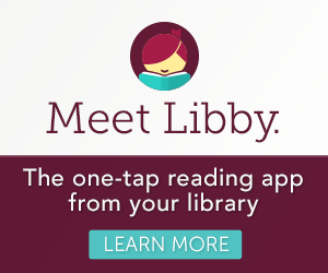 Meet Libby. The one-tap reading app from your library. Learn More